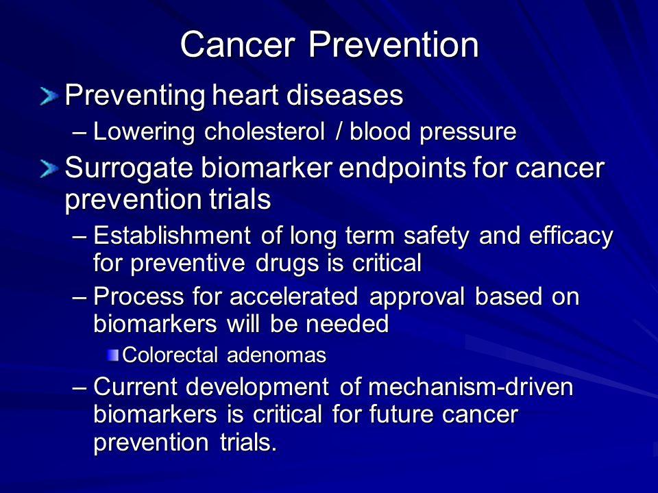 Cancer Prevention Preventing heart diseases –Lowering cholesterol / blood pressure Surrogate biomarker endpoints for cancer prevention trials –Establi