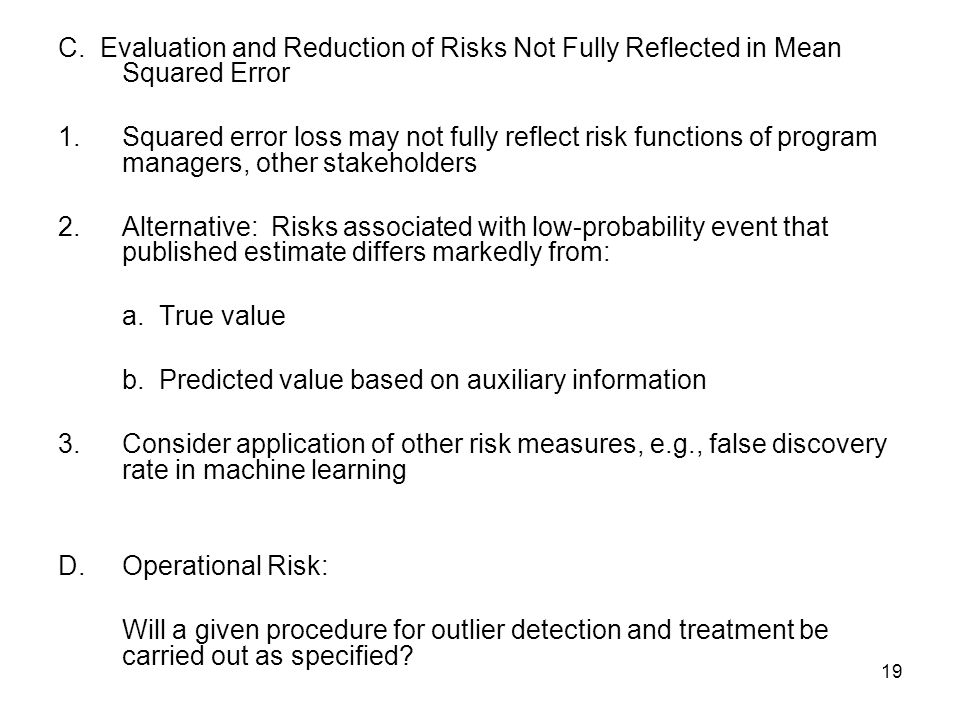 19 C. Evaluation and Reduction of Risks Not Fully Reflected in Mean Squared Error 1.Squared error loss may not fully reflect risk functions of program