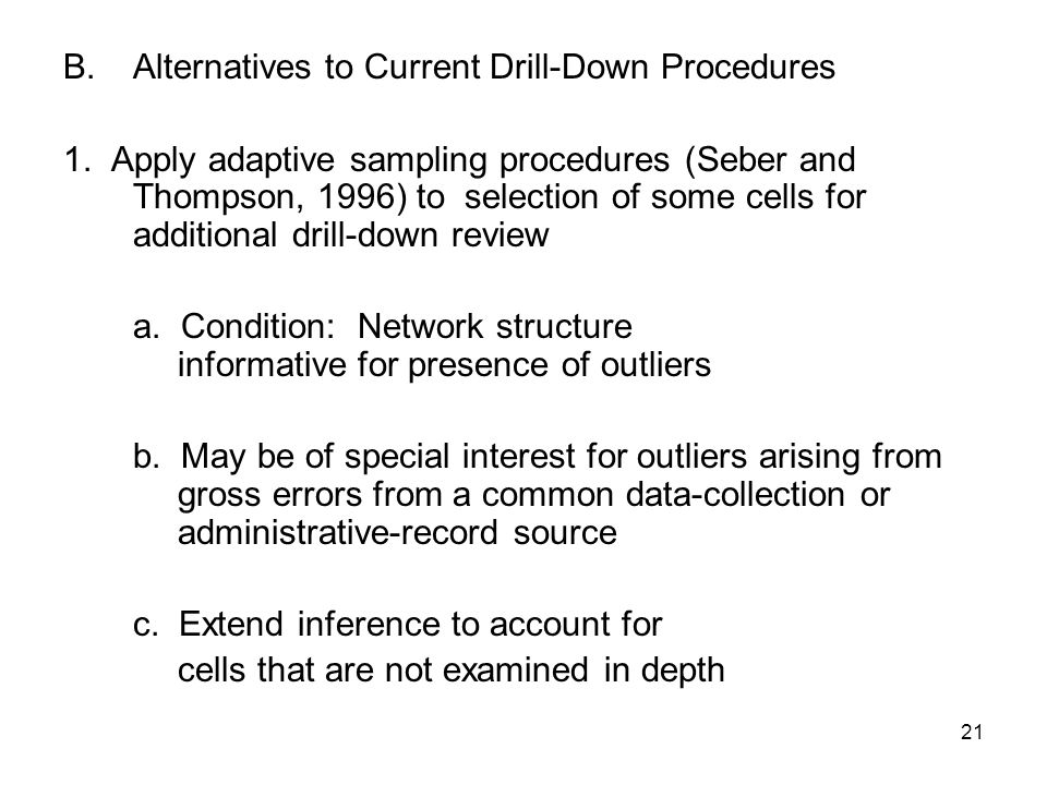 21 B.Alternatives to Current Drill-Down Procedures 1.