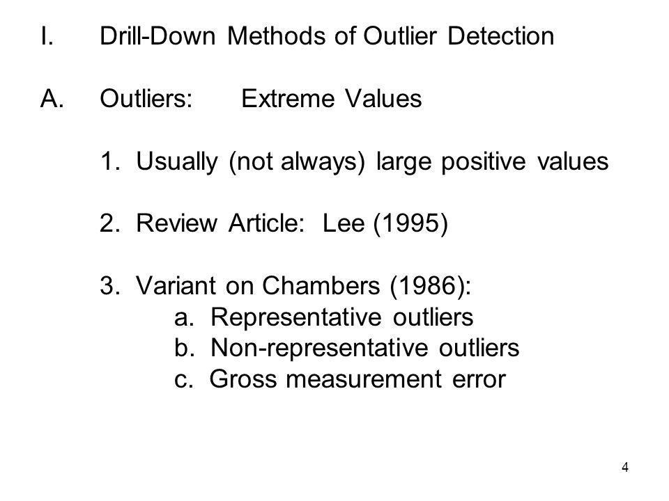4 I.Drill-Down Methods of Outlier Detection A.Outliers:Extreme Values 1.