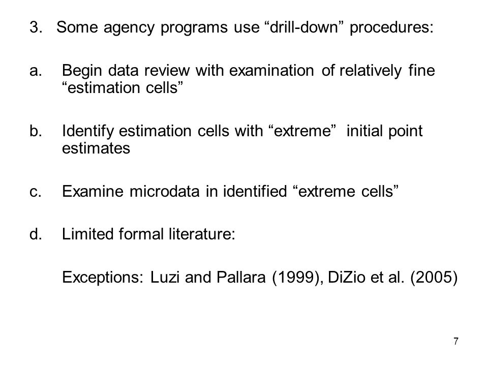 7 3. Some agency programs use drill-down procedures: a.Begin data review with examination of relatively fine estimation cells b.Identify estimation ce