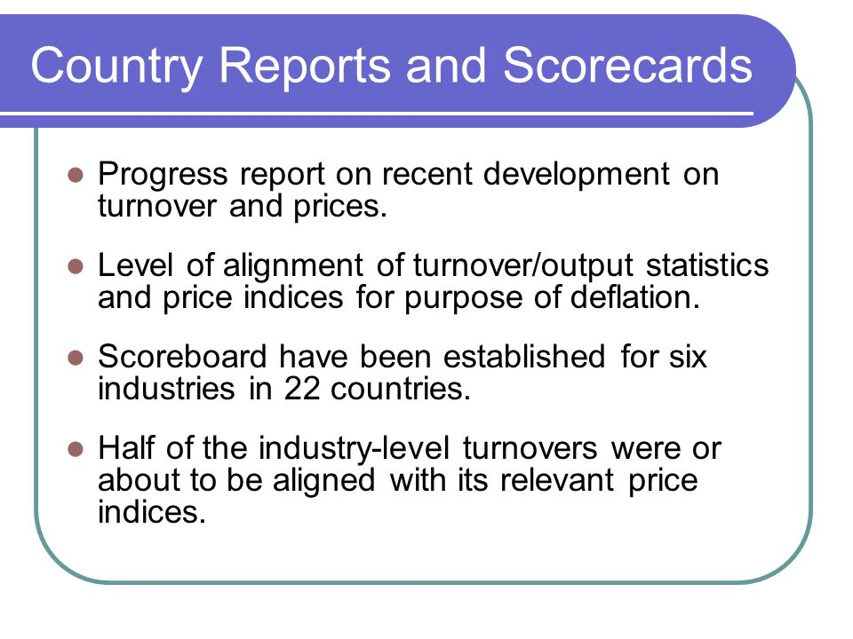 Country Reports and Scorecards Progress report on recent development on turnover and prices.