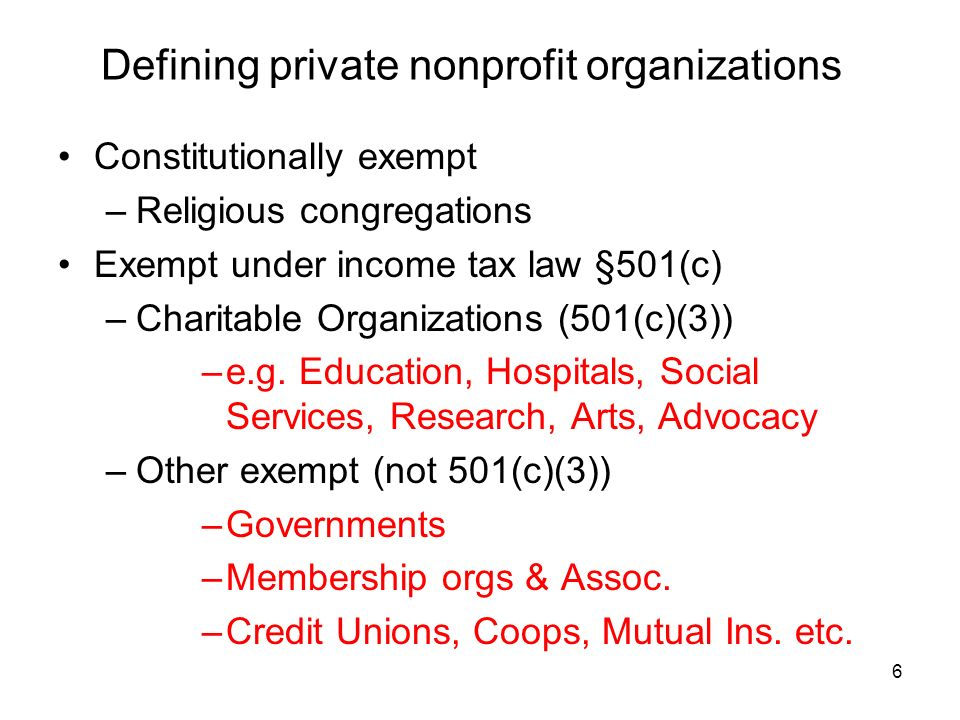 6 Defining private nonprofit organizations Constitutionally exempt –Religious congregations Exempt under income tax law §501(c) –Charitable Organizations (501(c)(3)) –e.g.