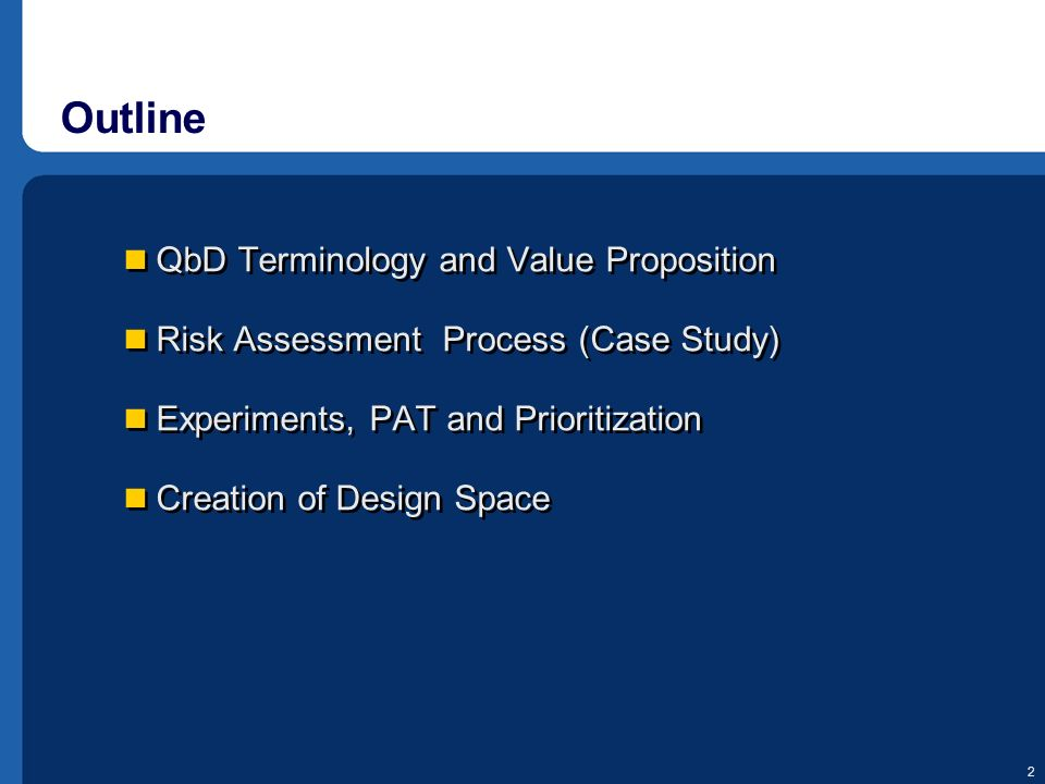 2 Outline QbD Terminology and Value Proposition Risk Assessment Process (Case Study) Experiments, PAT and Prioritization Creation of Design Space QbD