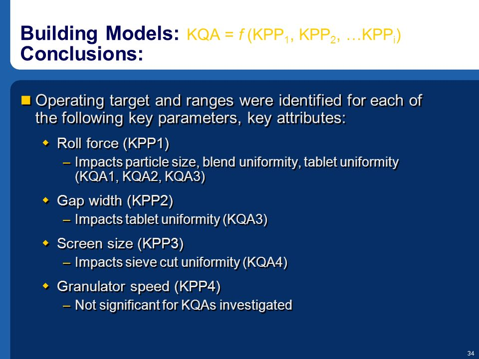 34 Building Models: KQA = f (KPP 1, KPP 2, …KPP i ) Conclusions: Operating target and ranges were identified for each of the following key parameters,