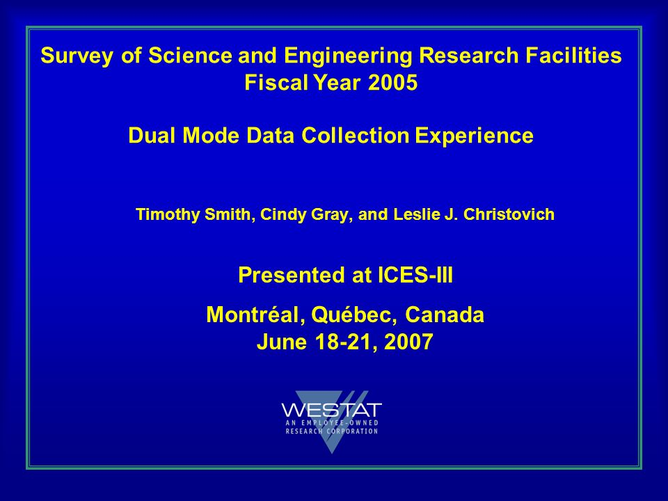 Survey of Science and Engineering Research Facilities Fiscal Year 2005 Dual Mode Data Collection Experience Timothy Smith, Cindy Gray, and Leslie J.