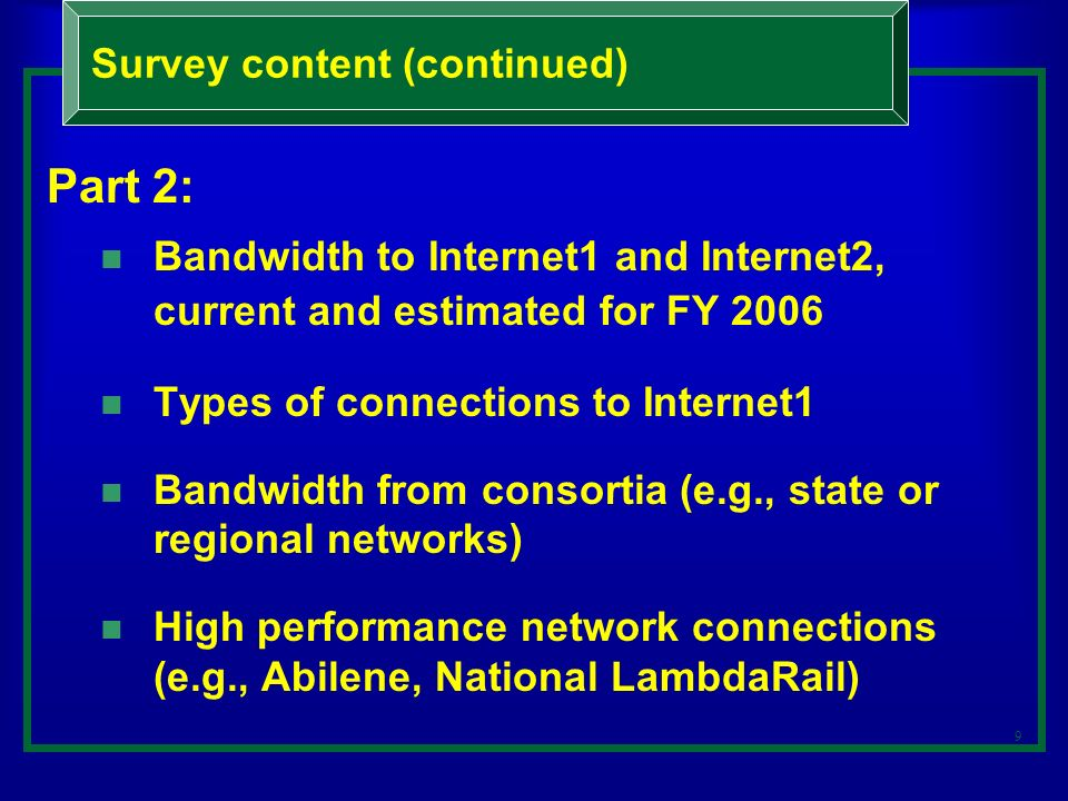 10 Part 2: High performance computing systems (i.e., number of systems and access) Speed of connections between desktop ports, along internal networks, and to Internet1 Wireless connectivity Survey content (continued)