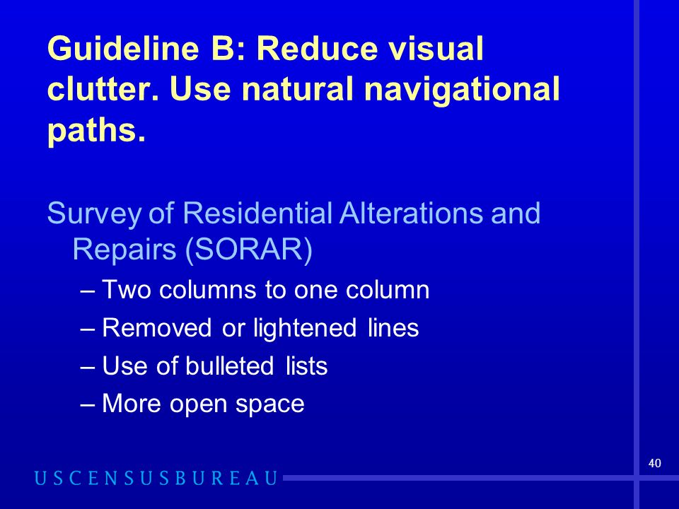 40 Guideline B: Reduce visual clutter. Use natural navigational paths.