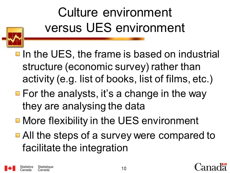 10 Culture environment versus UES environment In the UES, the frame is based on industrial structure (economic survey) rather than activity (e.g.