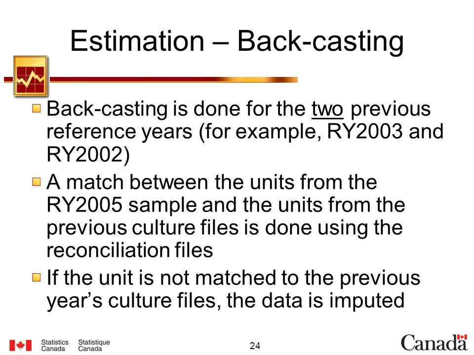 24 Estimation – Back-casting Back-casting is done for the two previous reference years (for example, RY2003 and RY2002) A match between the units from