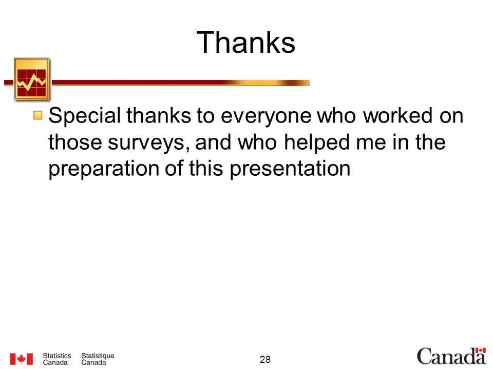 28 Thanks Special thanks to everyone who worked on those surveys, and who helped me in the preparation of this presentation