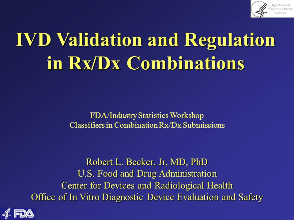 Department of Health and Human Services IVD Validation and Regulation in Rx/Dx Combinations FDA/Industry Statistics Workshop Classifiers in Combinatio