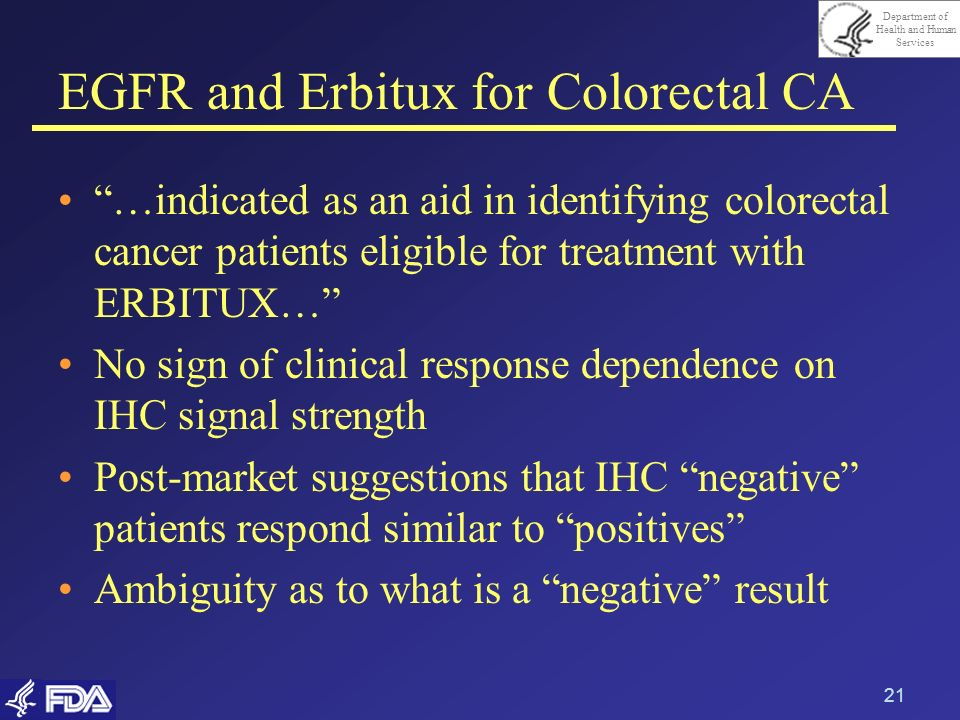 Department of Health and Human Services 21 EGFR and Erbitux for Colorectal CA …indicated as an aid in identifying colorectal cancer patients eligible