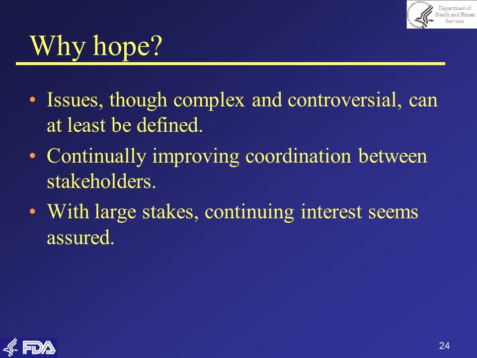 Department of Health and Human Services 24 Why hope? Issues, though complex and controversial, can at least be defined. Continually improving coordina