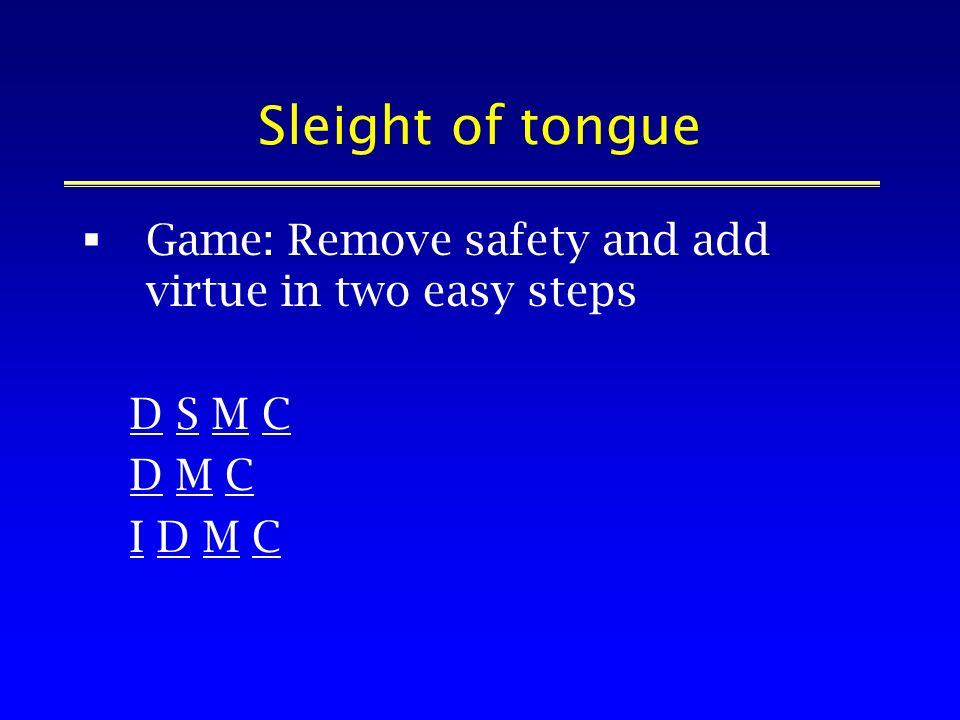 Sleight of tongue Game: Remove safety and add virtue in two easy steps D S M C D M C I D M C