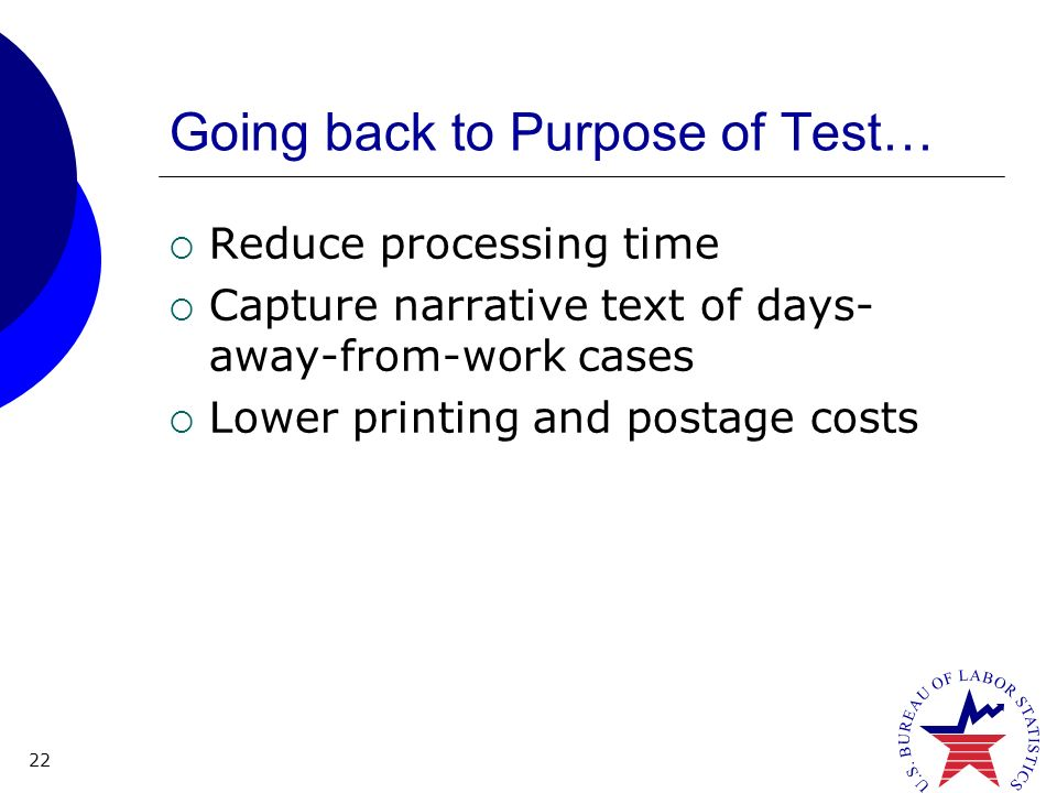 22 Going back to Purpose of Test… Reduce processing time Capture narrative text of days- away-from-work cases Lower printing and postage costs