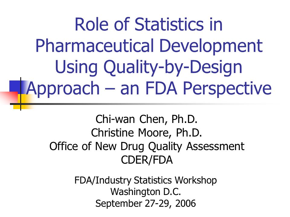 2 Outline FDA initiatives for quality Pharmaceutical CGMPs for the 21 st Century ONDQAs PQAS The desired state Quality by design (QbD) and design space (ICH Q8) Application of statistical tools in QbD Design of experiments Model building & evaluation Statistical process control FDA CMC Pilot Program Concluding remarks