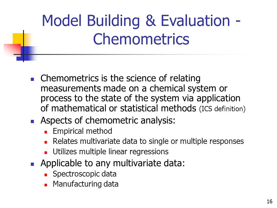 16 Chemometrics is the science of relating measurements made on a chemical system or process to the state of the system via application of mathematica