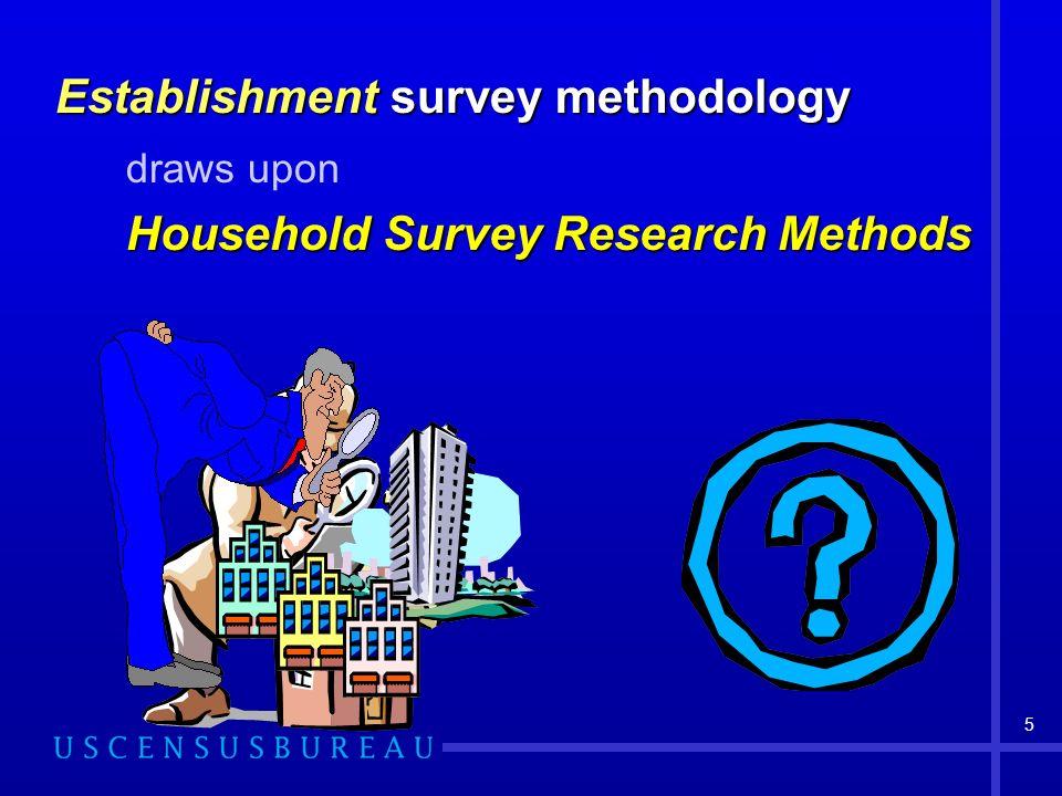 5 Establishment survey methodology draws upon Household Survey Research Methods