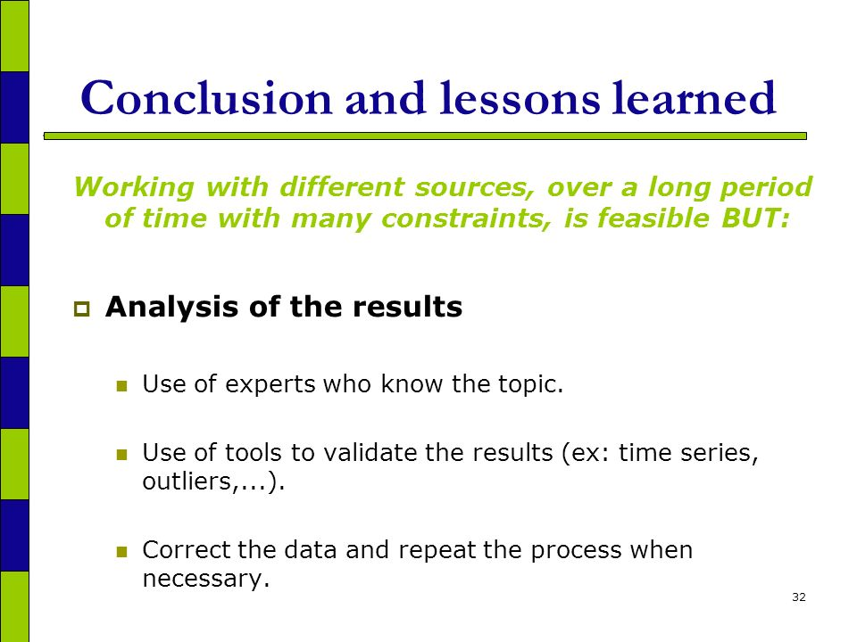 32 Conclusion and lessons learned Working with different sources, over a long period of time with many constraints, is feasible BUT: Analysis of the results Use of experts who know the topic.