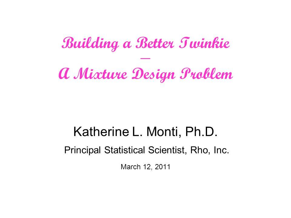 Building a Better Twinkie A Mixture Design Problem Katherine L.