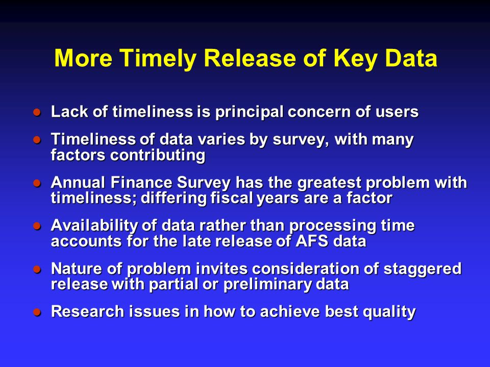 More Timely Release of Key Data Lack of timeliness is principal concern of users Lack of timeliness is principal concern of users Timeliness of data v