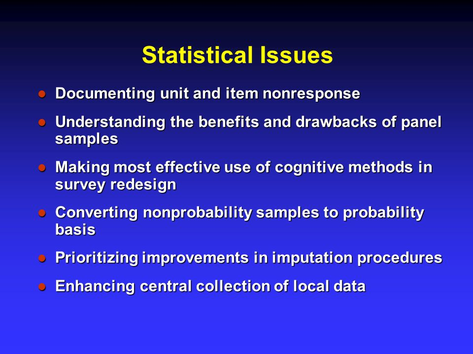 Statistical Issues Documenting unit and item nonresponse Documenting unit and item nonresponse Understanding the benefits and drawbacks of panel sampl