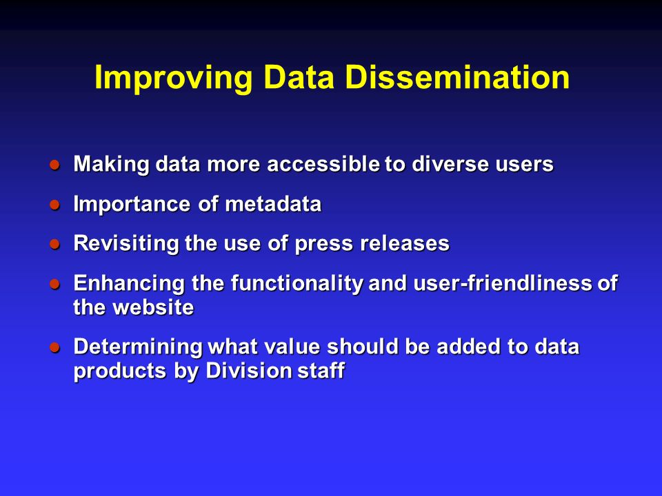 Improving Data Dissemination Making data more accessible to diverse users Making data more accessible to diverse users Importance of metadata Importan