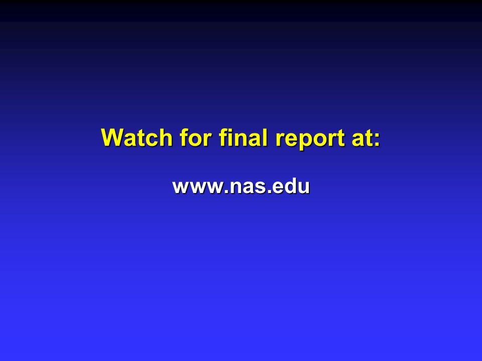 Watch for final report at: www.nas.edu