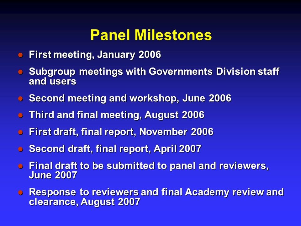 Panel Milestones First meeting, January 2006 First meeting, January 2006 Subgroup meetings with Governments Division staff and users Subgroup meetings