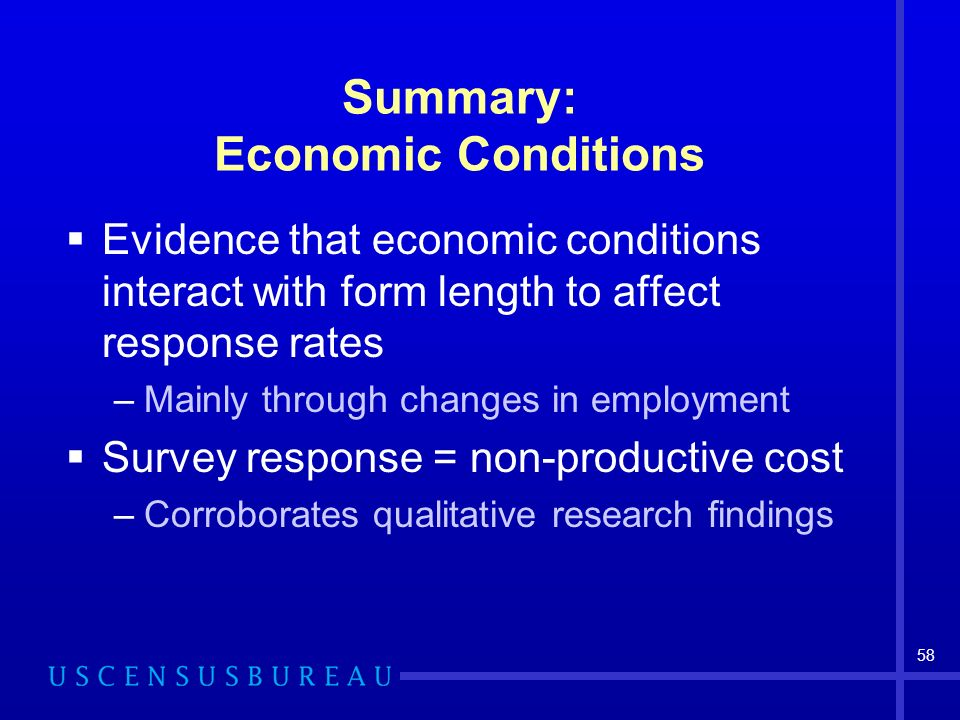 58 Summary: Economic Conditions Evidence that economic conditions interact with form length to affect response rates –Mainly through changes in employment Survey response = non-productive cost –Corroborates qualitative research findings