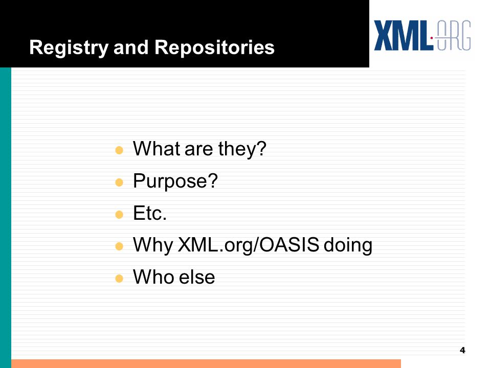 4 Registry and Repositories l What are they l Purpose l Etc. l Why XML.org/OASIS doing l Who else