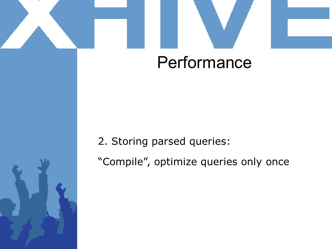 Performance 2. Storing parsed queries: Compile, optimize queries only once