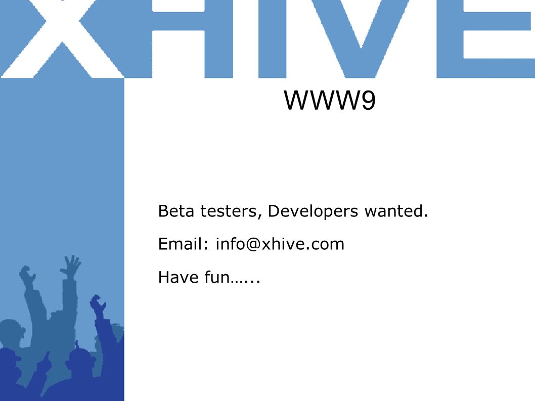 WWW9 Beta testers, Developers wanted. Email: info@xhive.com Have fun…...