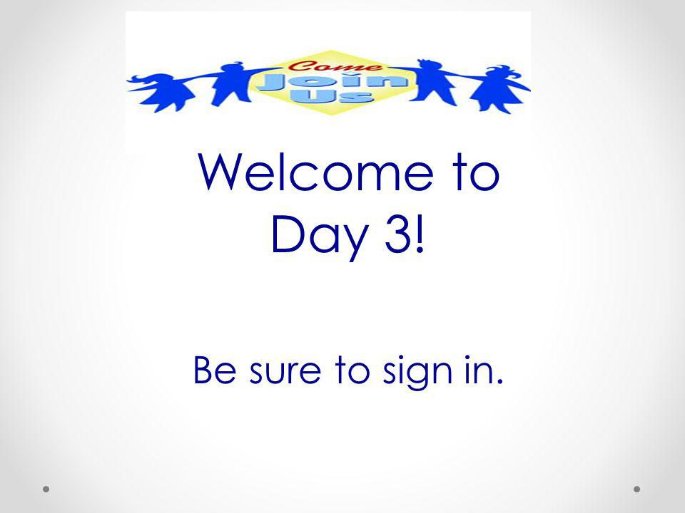 Welcome to Day 3! Be sure to sign in.