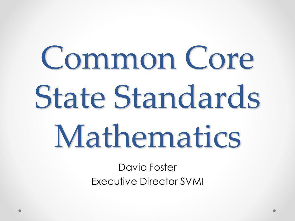 Common Core State Standards Mathematics David Foster Executive Director SVMI