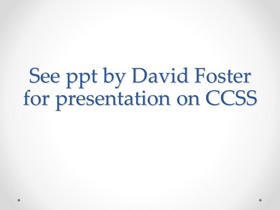 See ppt by David Foster for presentation on CCSS