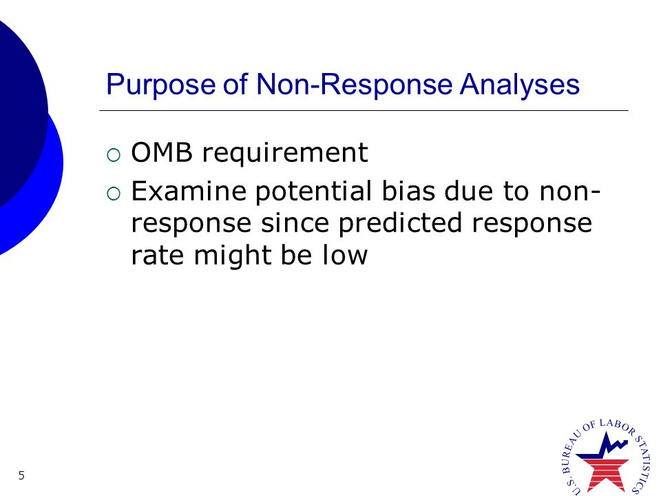 5 Purpose of Non-Response Analyses OMB requirement Examine potential bias due to non- response since predicted response rate might be low