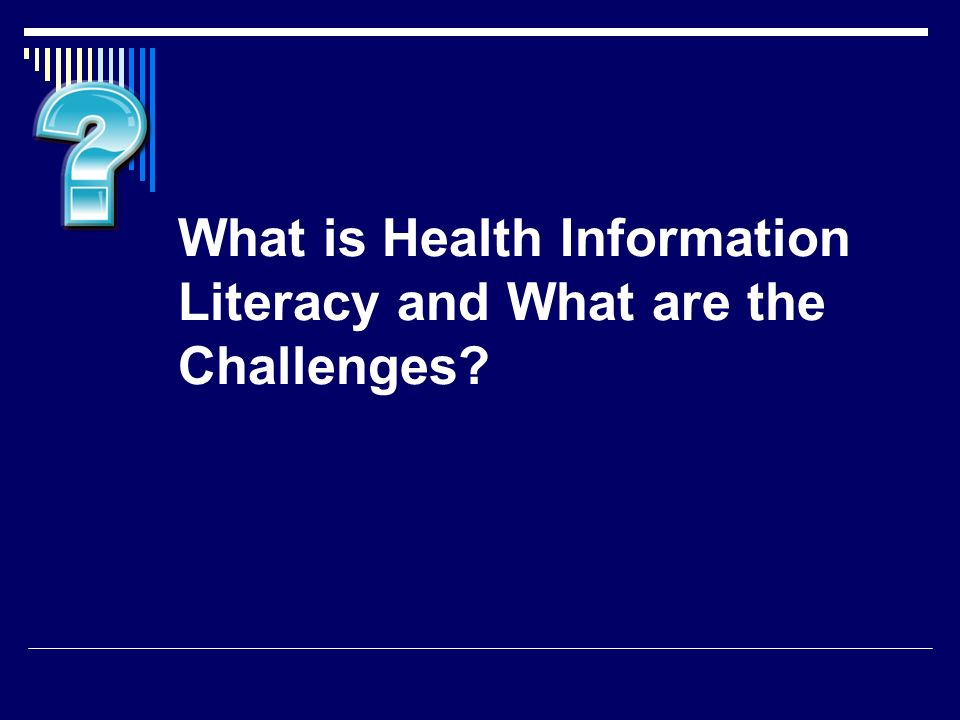 What is Health Information Literacy and What are the Challenges?