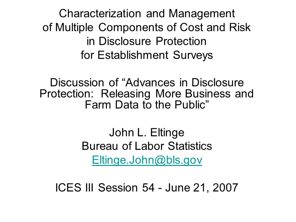 Characterization and Management of Multiple Components of Cost and Risk in Disclosure Protection for Establishment Surveys Discussion of Advances in Disclosure Protection: Releasing More Business and Farm Data to the Public John L.