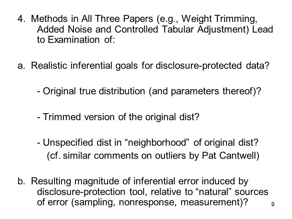 9 4. Methods in All Three Papers (e.g., Weight Trimming, Added Noise and Controlled Tabular Adjustment) Lead to Examination of: a. Realistic inferenti