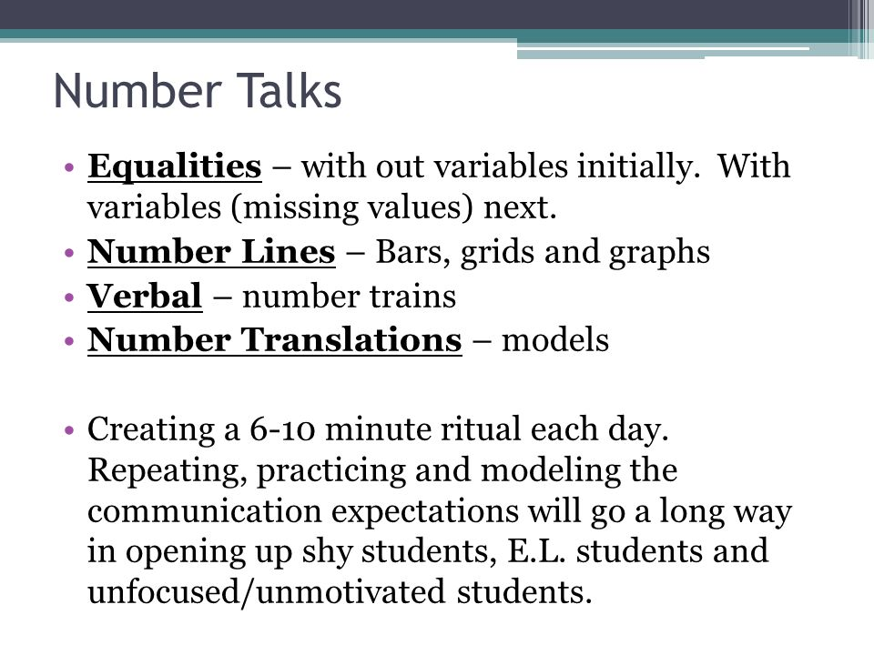 Number Talks Equalities – with out variables initially. With variables (missing values) next. Number Lines – Bars, grids and graphs Verbal – number tr