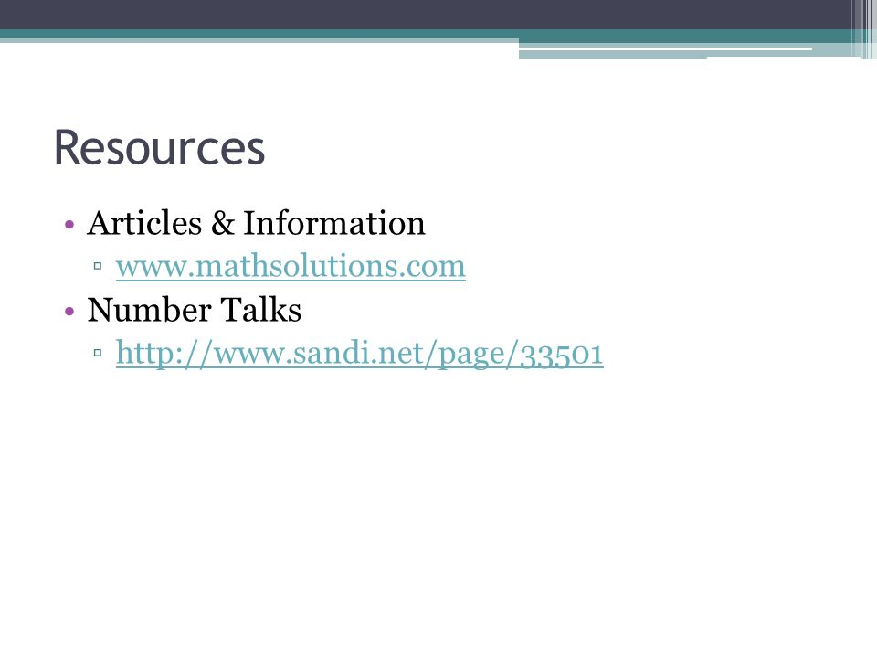 Resources Articles & Information www.mathsolutions.com Number Talks http://www.sandi.net/page/33501