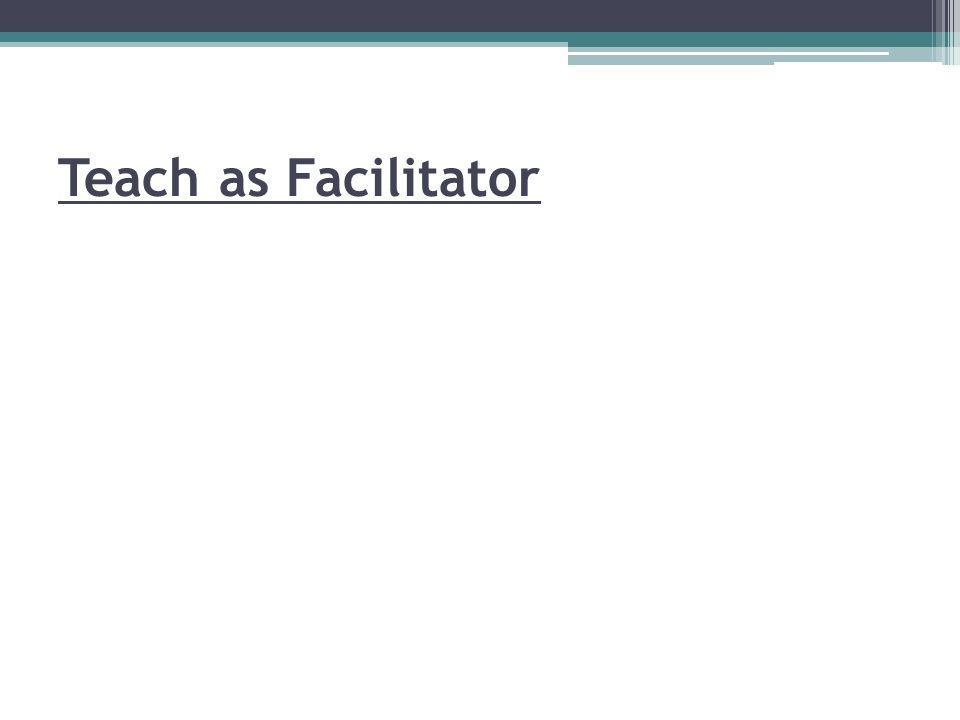 Teach as Facilitator