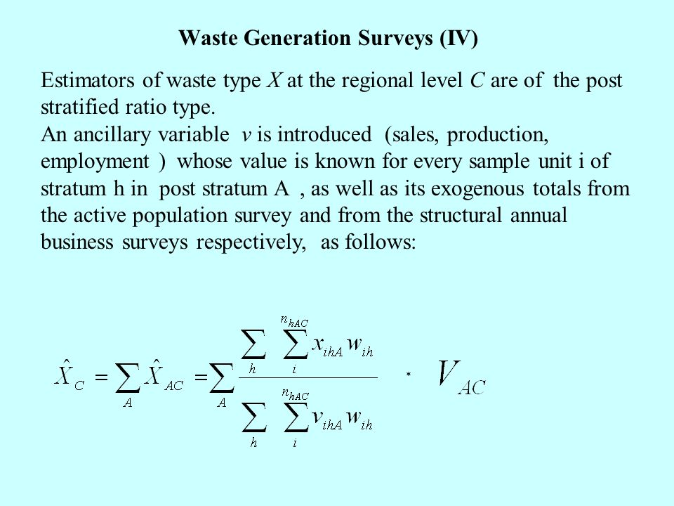 * Estimators of waste type X at the regional level C are of the post stratified ratio type. An ancillary variable v is introduced (sales, production,