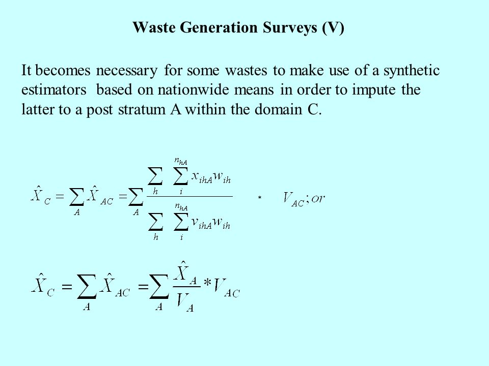 * It becomes necessary for some wastes to make use of a synthetic estimators based on nationwide means in order to impute the latter to a post stratum