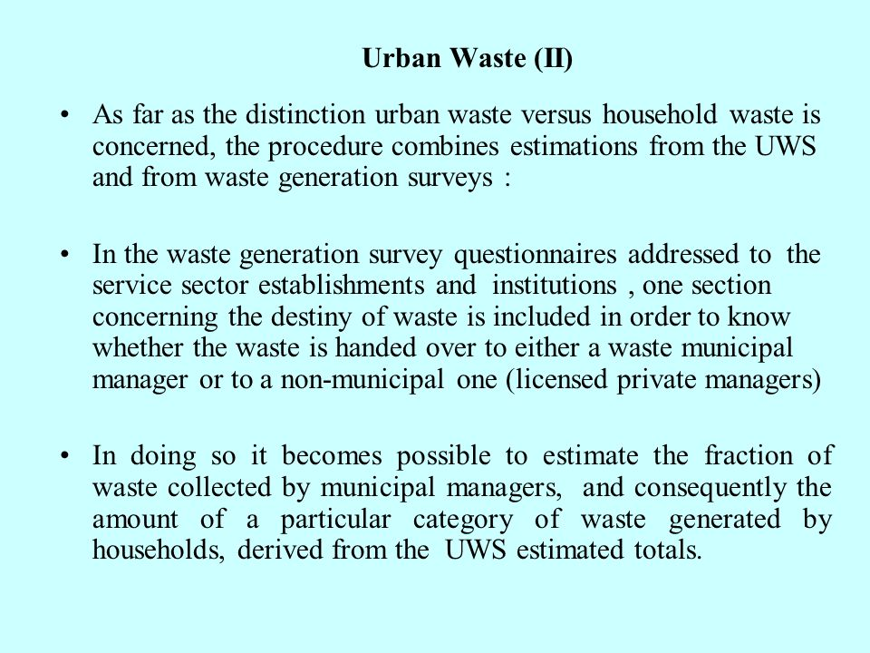 Urban Waste (II) As far as the distinction urban waste versus household waste is concerned, the procedure combines estimations from the UWS and from w