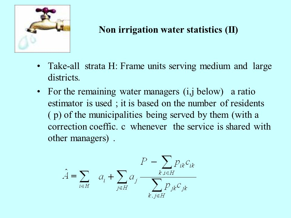 Non irrigation water statistics (II) Take-all strata H: Frame units serving medium and large districts. For the remaining water managers (i,j below) a