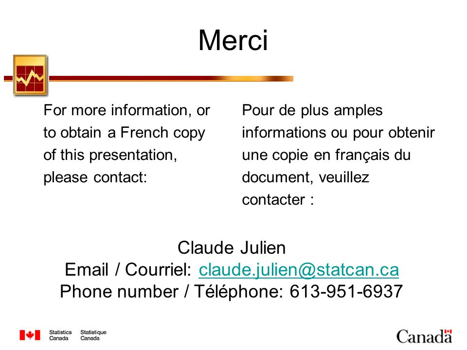 Merci For more information, or to obtain a French copy of this presentation, please contact: Pour de plus amples informations ou pour obtenir une copi