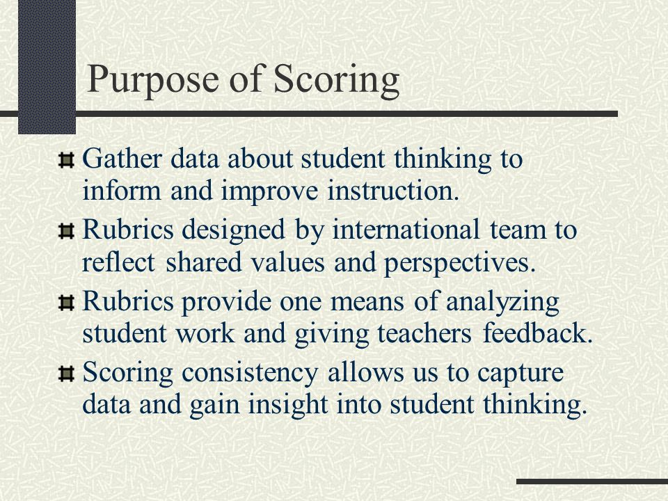 Purpose of Scoring Gather data about student thinking to inform and improve instruction.